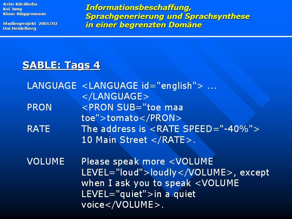 Azim Kücükoba Kai Jung Klaus Rüggenmann Studienprojekt 2001/02 Uni Heidelberg Informationsbeschaffung, Sprachgenerierung und Sprachsynthese in einer begrenzten Domäne SABLE: Tags 4