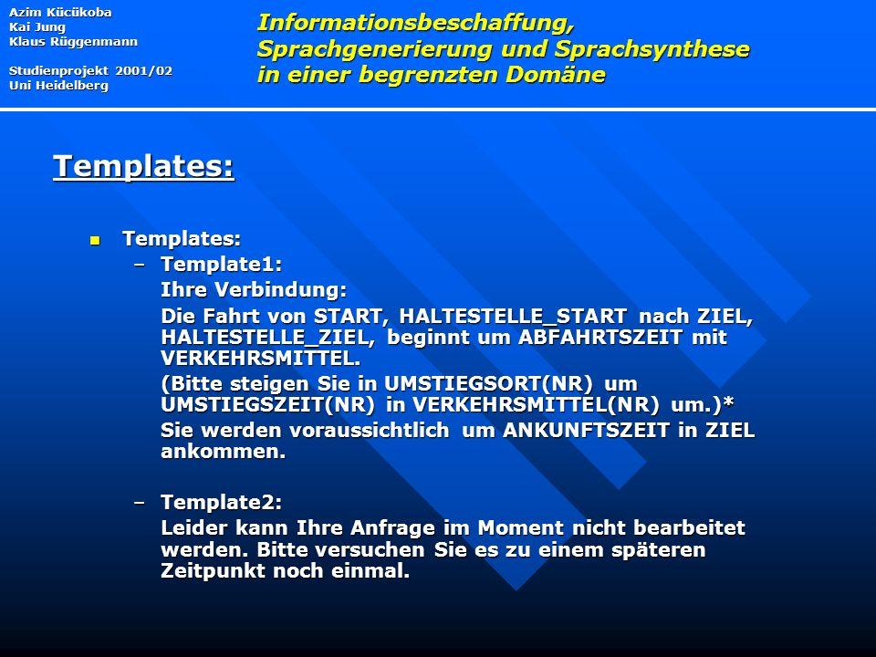 Templates: Templates: –Template1: Ihre Verbindung: Die Fahrt von START, HALTESTELLE_START nach ZIEL, HALTESTELLE_ZIEL, beginnt um ABFAHRTSZEIT mit VERKEHRSMITTEL.