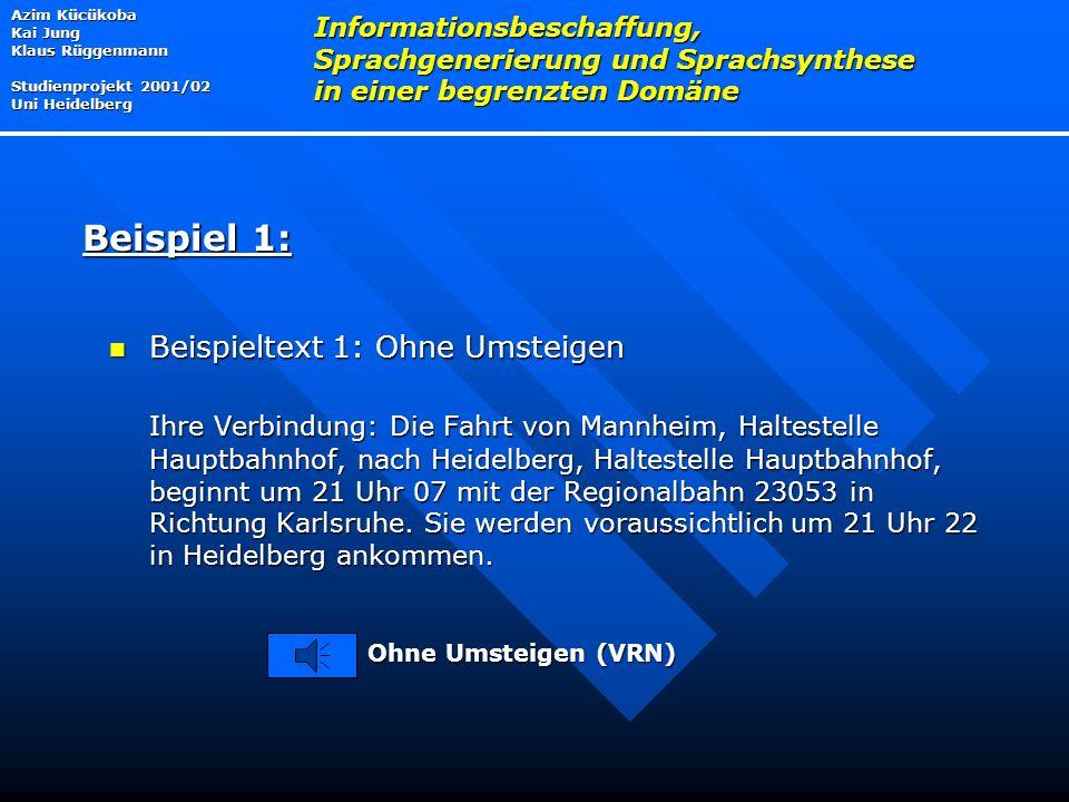 Beispieltext 1: Ohne Umsteigen Beispieltext 1: Ohne Umsteigen Ihre Verbindung: Die Fahrt von Mannheim, Haltestelle Hauptbahnhof, nach Heidelberg, Haltestelle Hauptbahnhof, beginnt um 21 Uhr 07 mit der Regionalbahn 23053 in Richtung Karlsruhe.