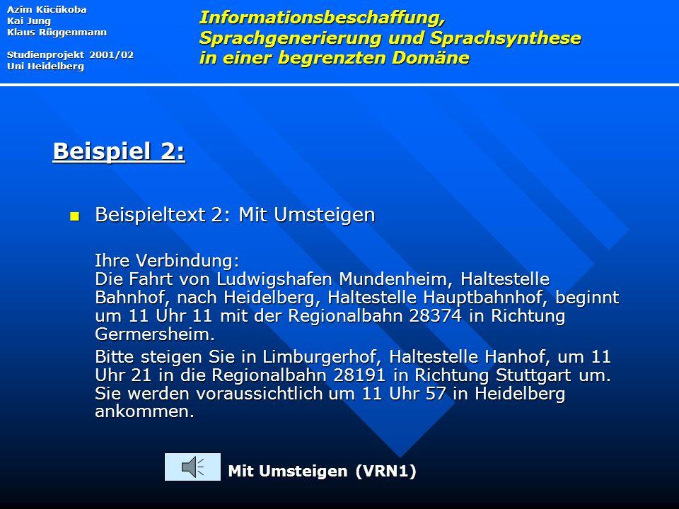 Beispieltext 2: Mit Umsteigen Beispieltext 2: Mit Umsteigen Ihre Verbindung: Die Fahrt von Ludwigshafen Mundenheim, Haltestelle Bahnhof, nach Heidelberg, Haltestelle Hauptbahnhof, beginnt um 11 Uhr 11 mit der Regionalbahn 28374 in Richtung Germersheim.
