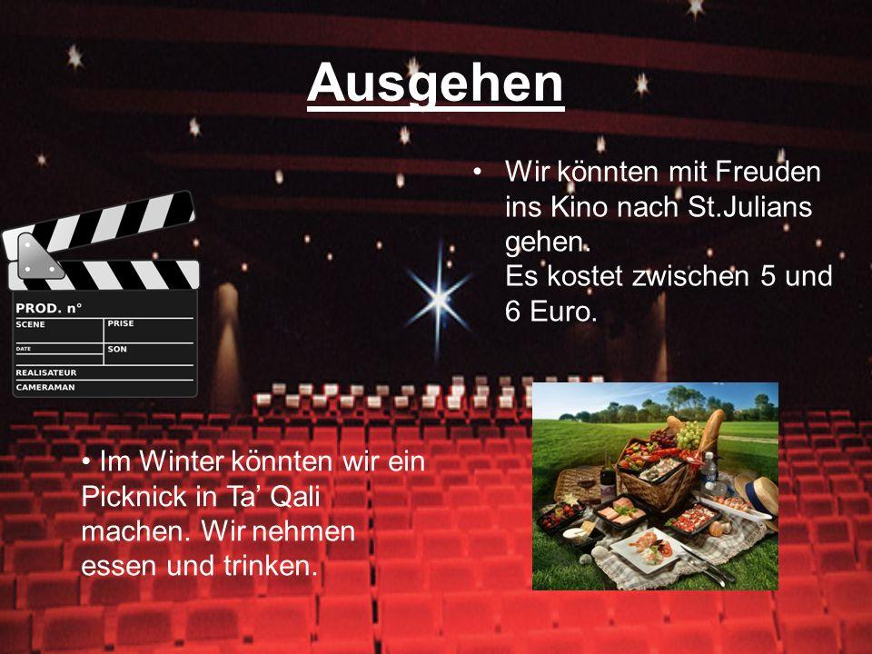 Ausgehen Wir könnten mit Freuden ins Kino nach St.Julians gehen. Es kostet zwischen 5 und 6 Euro. Im Winter könnten wir ein Picknick in Ta Qali machen