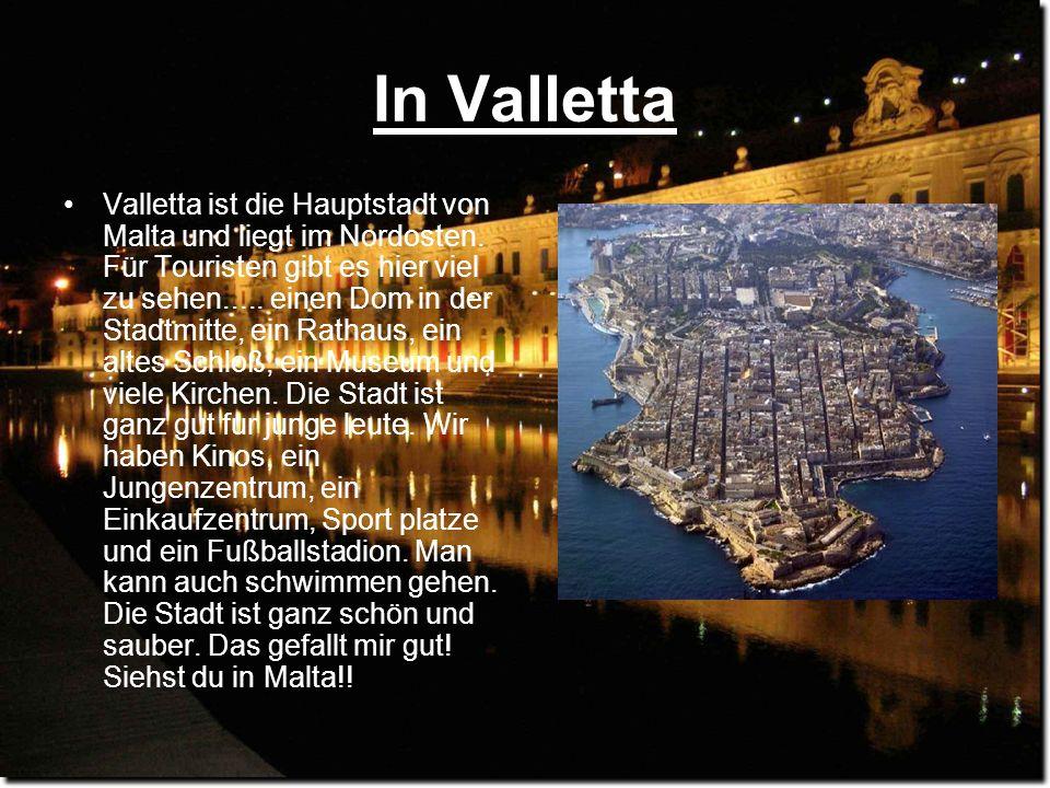 In Valletta Valletta ist die Hauptstadt von Malta und liegt im Nordosten. Für Touristen gibt es hier viel zu sehen..... einen Dom in der Stadtmitte, e