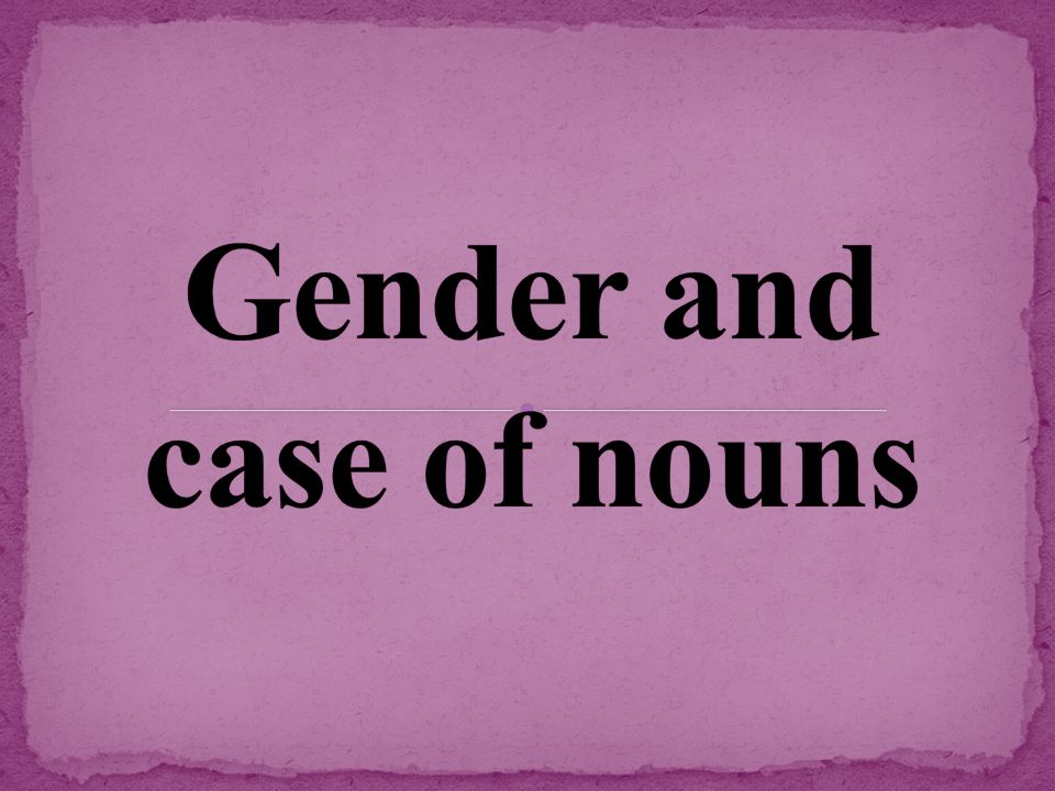 1) All nouns in German have a gender: masculine, feminine, or neuter.