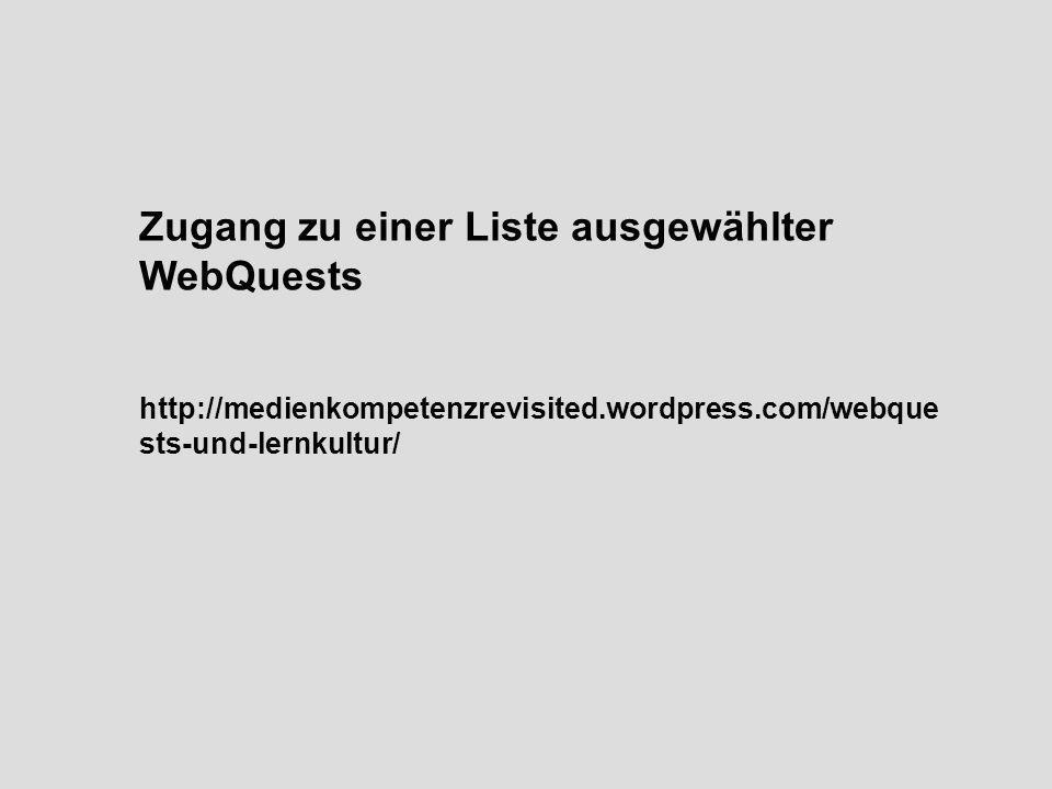 Zugang zu einer Liste ausgewählter WebQuests http://medienkompetenzrevisited.wordpress.com/webque sts-und-lernkultur/