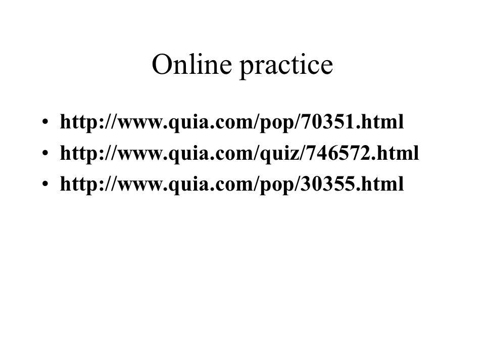 Online practice http://www.quia.com/pop/70351.html http://www.quia.com/quiz/746572.html http://www.quia.com/pop/30355.html