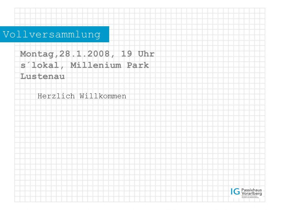 Vollversammlung Montag,28.1.2008, 19 Uhr s´lokal, Millenium Park Lustenau Herzlich Willkommen