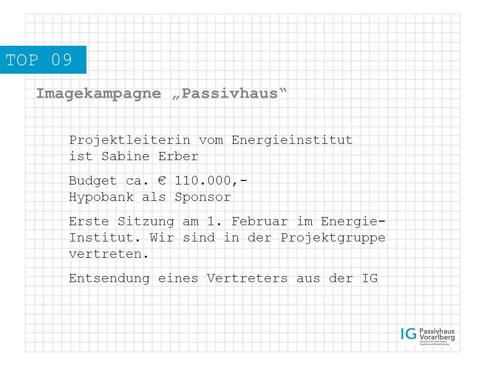 TOP 09 Imagekampagne Passivhaus Projektleiterin vom Energieinstitut ist Sabine Erber Budget ca.