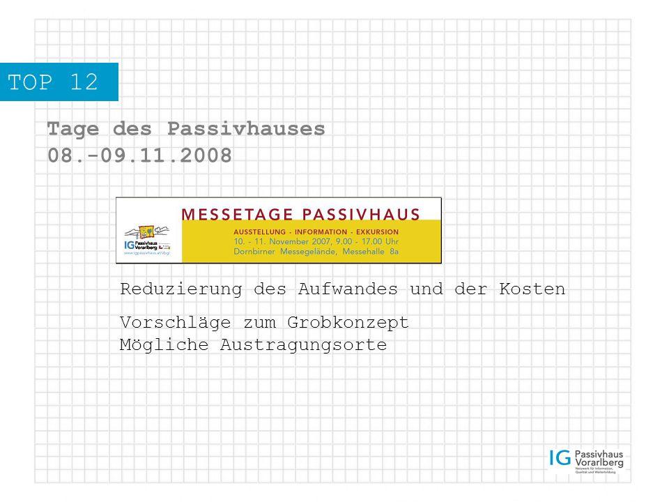 TOP 12 Tage des Passivhauses 08.-09.11.2008 Reduzierung des Aufwandes und der Kosten Vorschläge zum Grobkonzept Mögliche Austragungsorte