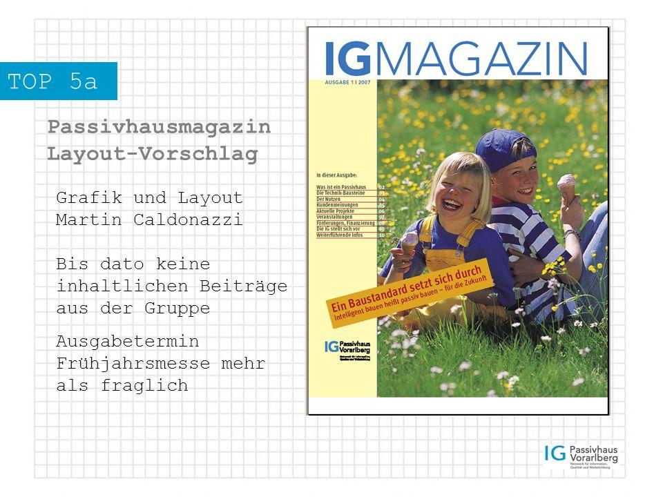 TOP 5a Passivhausmagazin Layout-Vorschlag Grafik und Layout Martin Caldonazzi Bis dato keine inhaltlichen Beiträge aus der Gruppe Ausgabetermin Frühjahrsmesse mehr als fraglich