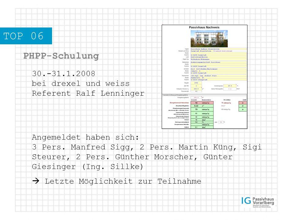 TOP 06 PHPP-Schulung 30.-31.1.2008 bei drexel und weiss Referent Ralf Lenninger Angemeldet haben sich: 3 Pers.