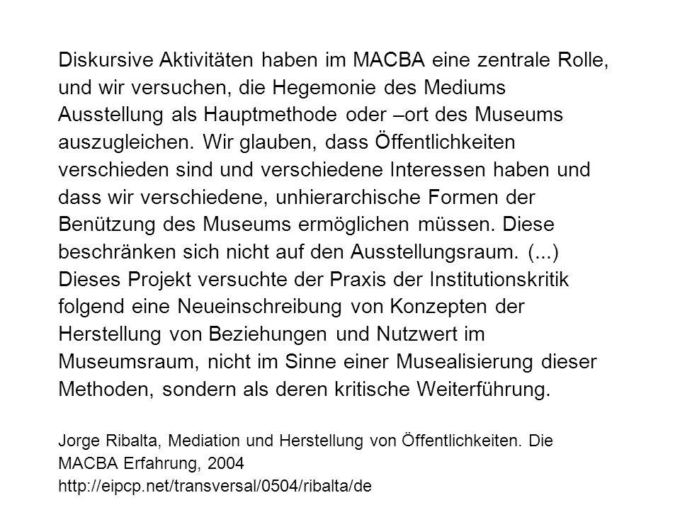 Diskursive Aktivitäten haben im MACBA eine zentrale Rolle, und wir versuchen, die Hegemonie des Mediums Ausstellung als Hauptmethode oder –ort des Museums auszugleichen.