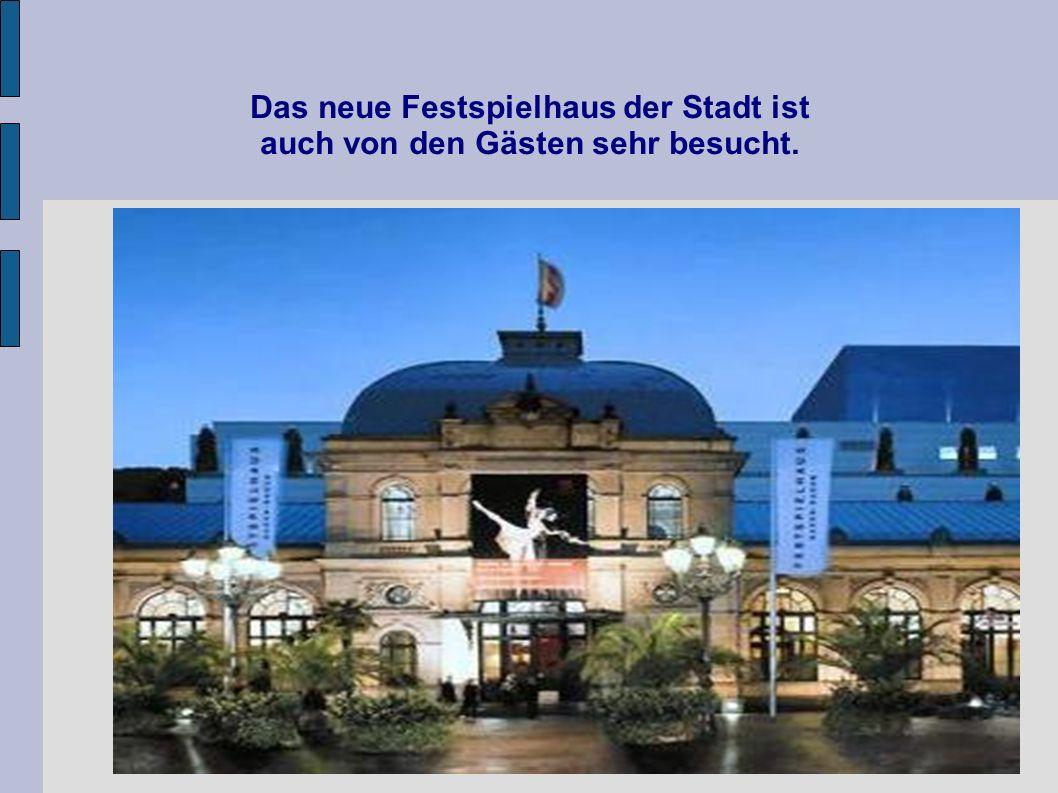 Das neue Festspielhaus der Stadt ist auch von den Gästen sehr besucht.