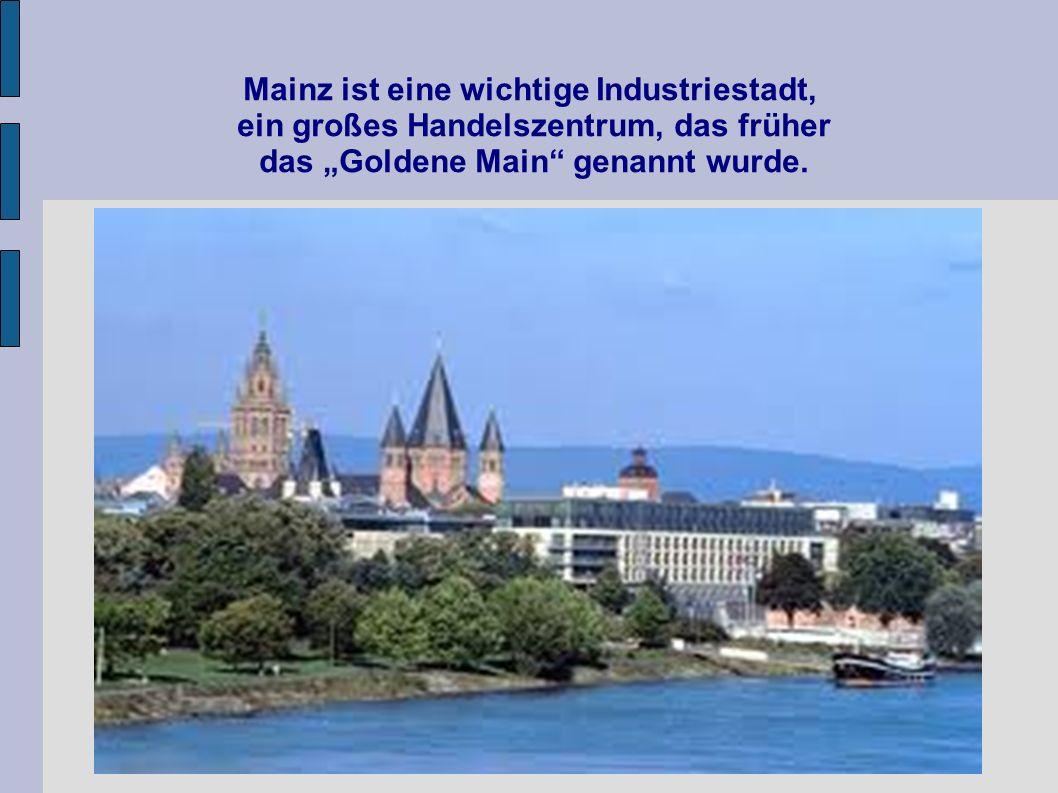 Mainz ist eine wichtige Industriestadt, ein großes Handelszentrum, das früher das Goldene Main genannt wurde.