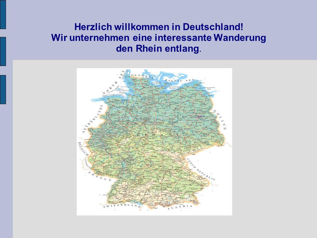 Herzlich willkommen in Deutschland! Wir unternehmen eine interessante Wanderung den Rhein entlang.