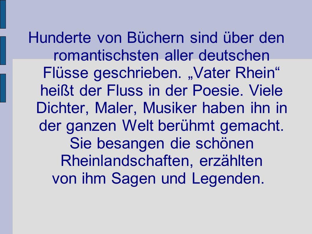 Hunderte von Büchern sind über den romantischsten aller deutschen Flüsse geschrieben. Vater Rhein heißt der Fluss in der Poesie. Viele Dichter, Maler,
