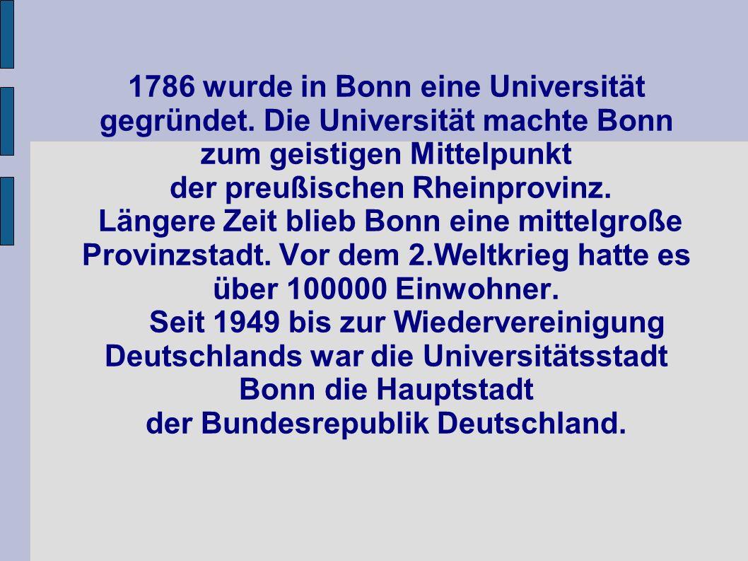 1786 wurde in Bonn eine Universität gegründet. Die Universität machte Bonn zum geistigen Mittelpunkt der preußischen Rheinprovinz. Längere Zeit blieb