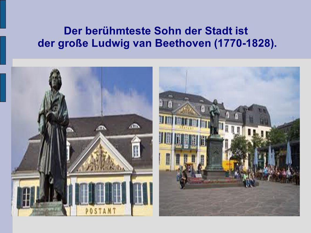 Der berühmteste Sohn der Stadt ist der große Ludwig van Beethoven (1770-1828).