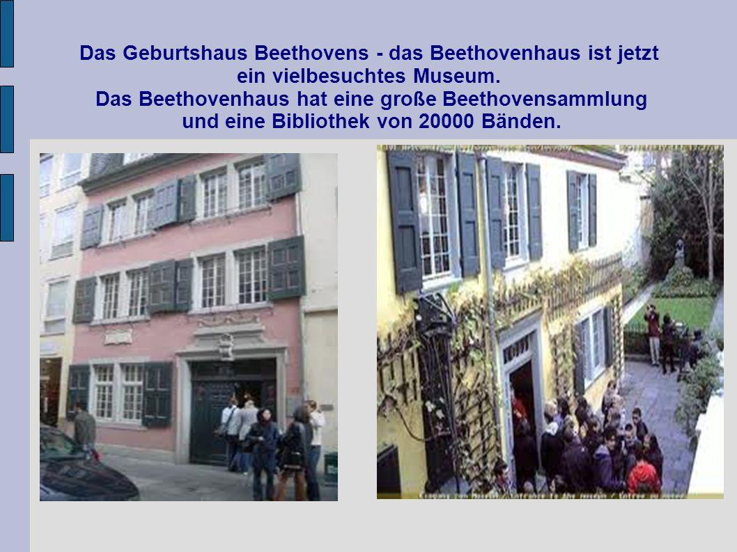 Das Geburtshaus Beethovens - das Beethovenhaus ist jetzt ein vielbesuchtes Museum. Das Beethovenhaus hat eine große Beethovensammlung und eine Bibliot