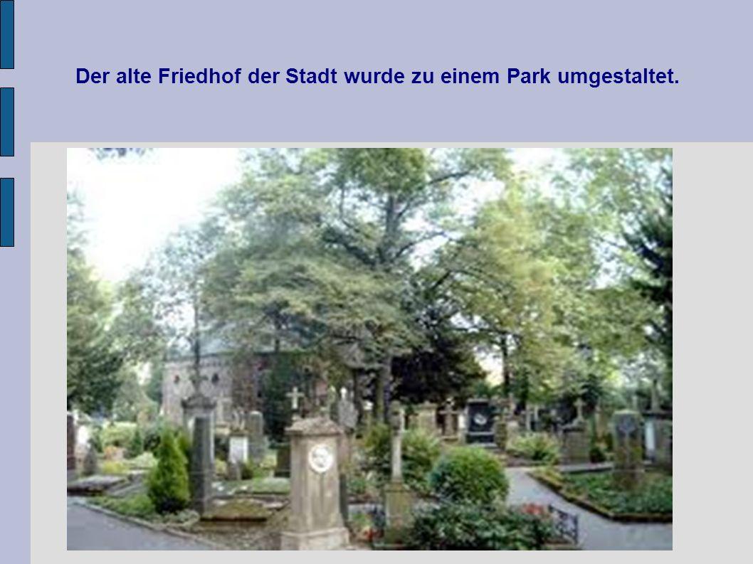 Der alte Friedhof der Stadt wurde zu einem Park umgestaltet.