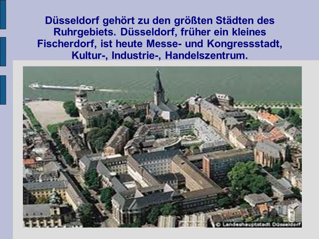 Düsseldorf gehört zu den größten Städten des Ruhrgebiets. Düsseldorf, früher ein kleines Fischerdorf, ist heute Messe- und Kongressstadt, Kultur-, Ind