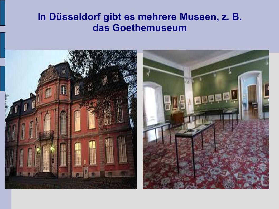 In Düsseldorf gibt es mehrere Museen, z. B. das Goethemuseum