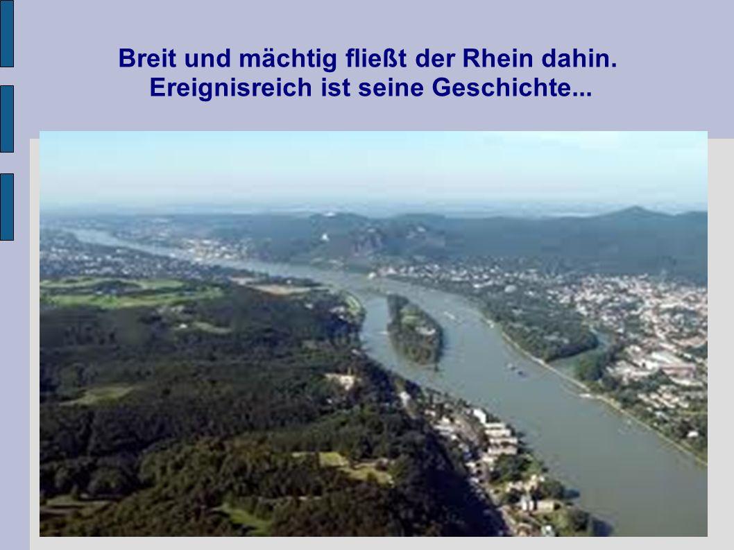 Breit und mächtig fließt der Rhein dahin. Ereignisreich ist seine Geschichte...