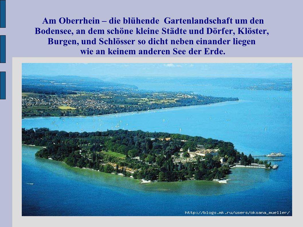Am Oberrhein – die blühende Gartenlandschaft um den Bodensee, an dem schöne kleine Städte und Dörfer, Klöster, Burgen, und Schlösser so dicht neben ei