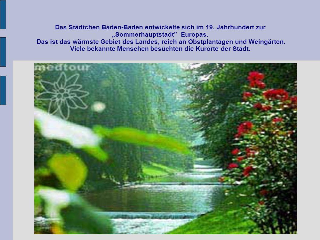 Das Städtchen Baden-Baden entwickelte sich im 19. Jahrhundert zur Sommerhauptstadt Europas. Das ist das wärmste Gebiet des Landes, reich an Obstplanta