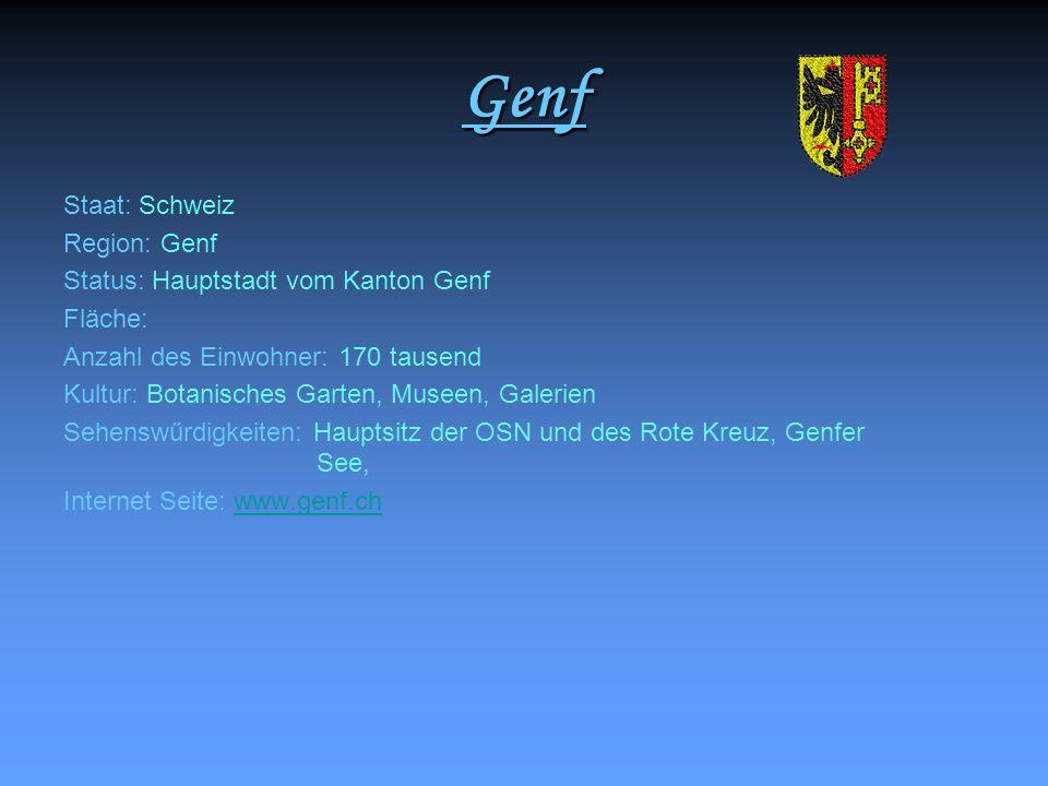 Genf Staat: Schweiz Region: Genf Status: Hauptstadt vom Kanton Genf Fläche: Anzahl des Einwohner: 170 tausend Kultur: Botanisches Garten, Museen, Gale