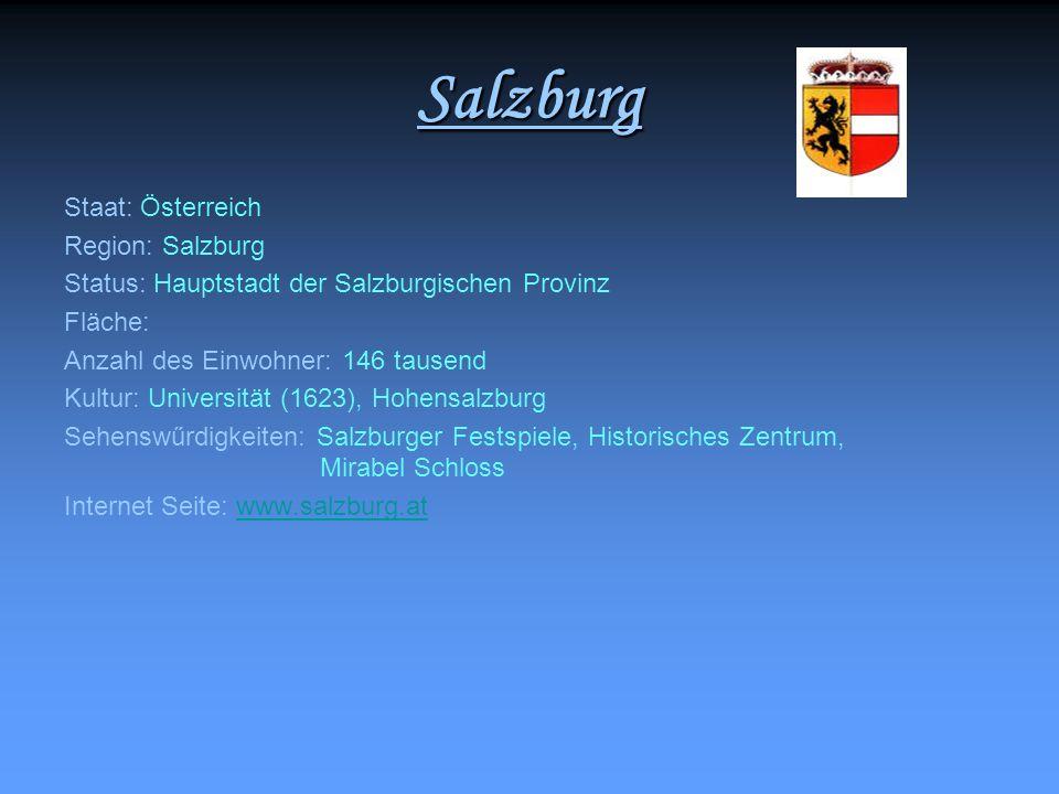 Salzburg Staat: Österreich Region: Salzburg Status: Hauptstadt der Salzburgischen Provinz Fläche: Anzahl des Einwohner: 146 tausend Kultur: Universitä