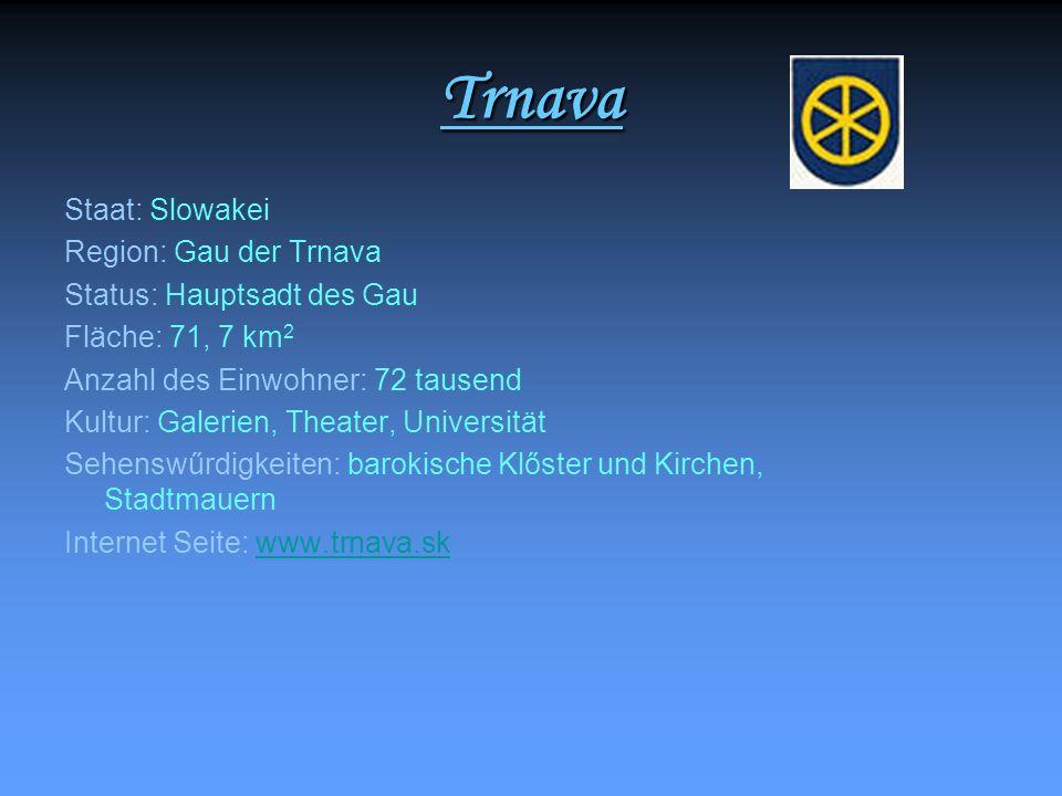 Trnava Staat: Slowakei Region: Gau der Trnava Status: Hauptsadt des Gau Fläche: 71, 7 km 2 Anzahl des Einwohner: 72 tausend Kultur: Galerien, Theater,