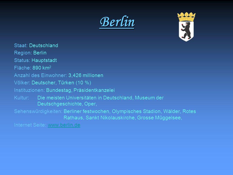 Berlin Staat: Deutschland Region: Berlin Status: Hauptstadt Fläche: 890 km 2 Anzahl des Einwohner: 3,426 millionen Vőlker: Deutscher, Tűrken (10 %) In