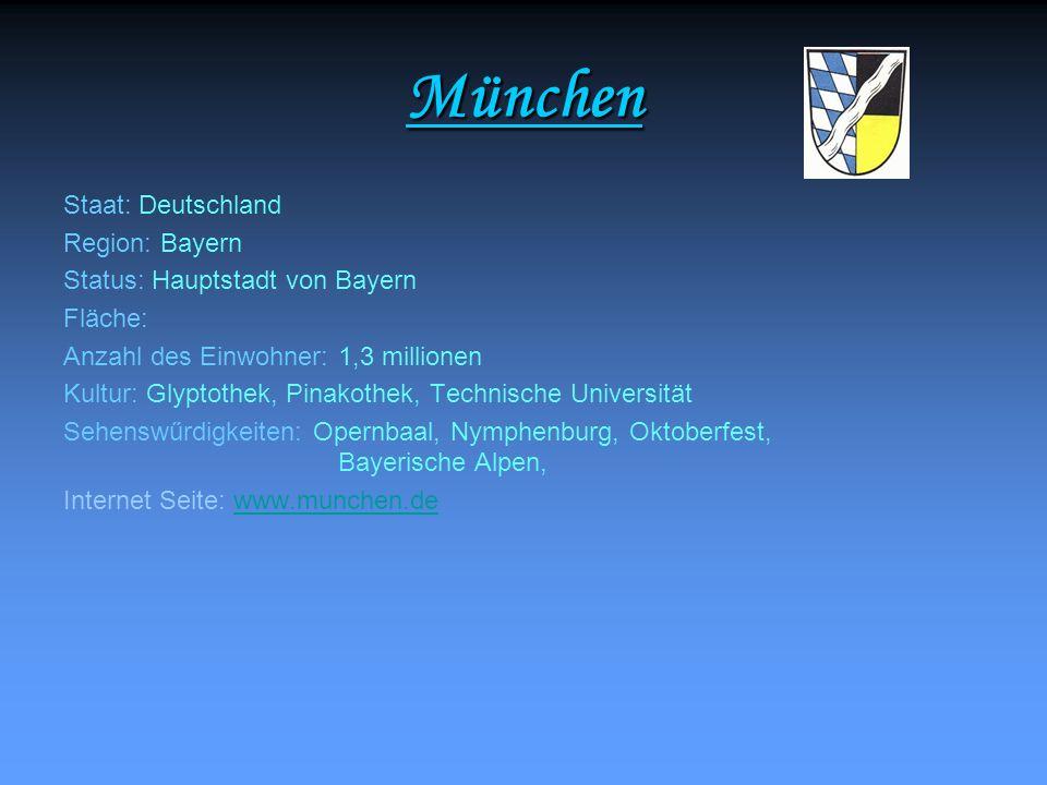 München Staat: Deutschland Region: Bayern Status: Hauptstadt von Bayern Fläche: Anzahl des Einwohner: 1,3 millionen Kultur: Glyptothek, Pinakothek, Te