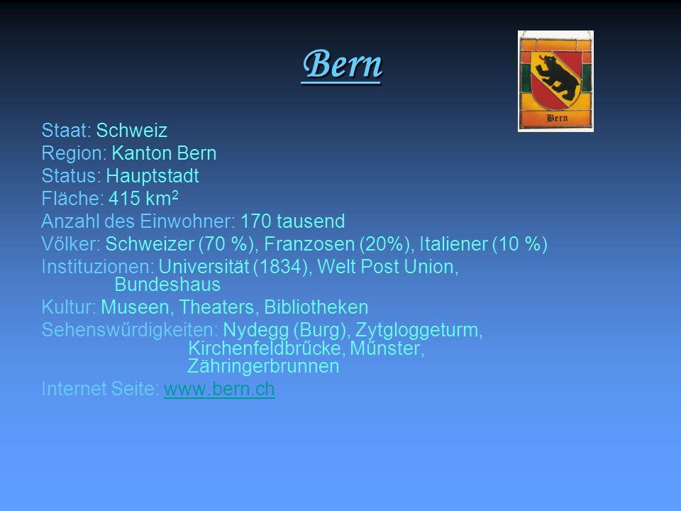 Bern Staat: Schweiz Region: Kanton Bern Status: Hauptstadt Fläche: 415 km 2 Anzahl des Einwohner: 170 tausend Vőlker: Schweizer (70 %), Franzosen (20%