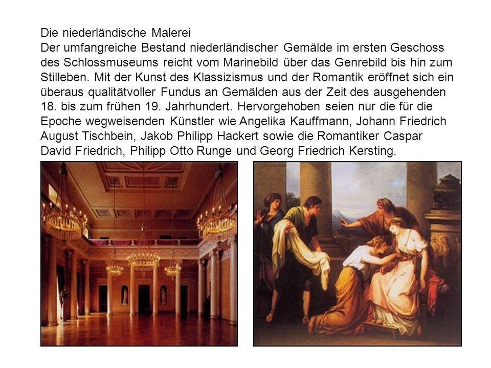 Die niederländische Malerei Der umfangreiche Bestand niederländischer Gemälde im ersten Geschoss des Schlossmuseums reicht vom Marinebild über das Gen