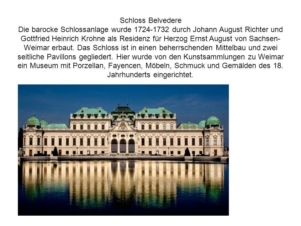 Schloss Belvedere Die barocke Schlossanlage wurde 1724-1732 durch Johann August Richter und Gottfried Heinrich Krohne als Residenz für Herzog Ernst Au