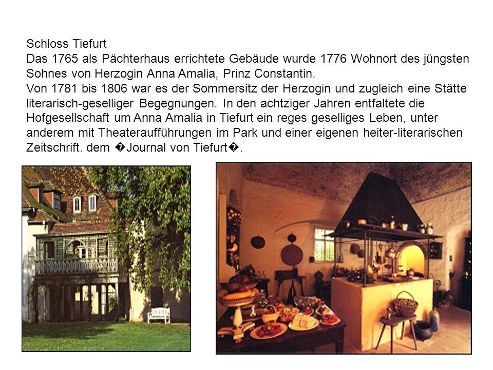Schloss Tiefurt Das 1765 als Pächterhaus errichtete Gebäude wurde 1776 Wohnort des jüngsten Sohnes von Herzogin Anna Amalia, Prinz Constantin. Von 178