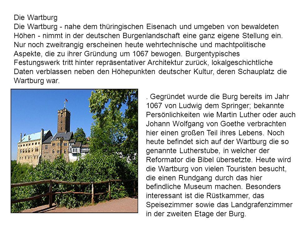 Die Wartburg Die Wartburg - nahe dem thüringischen Eisenach und umgeben von bewaldeten Höhen - nimmt in der deutschen Burgenlandschaft eine ganz eigen