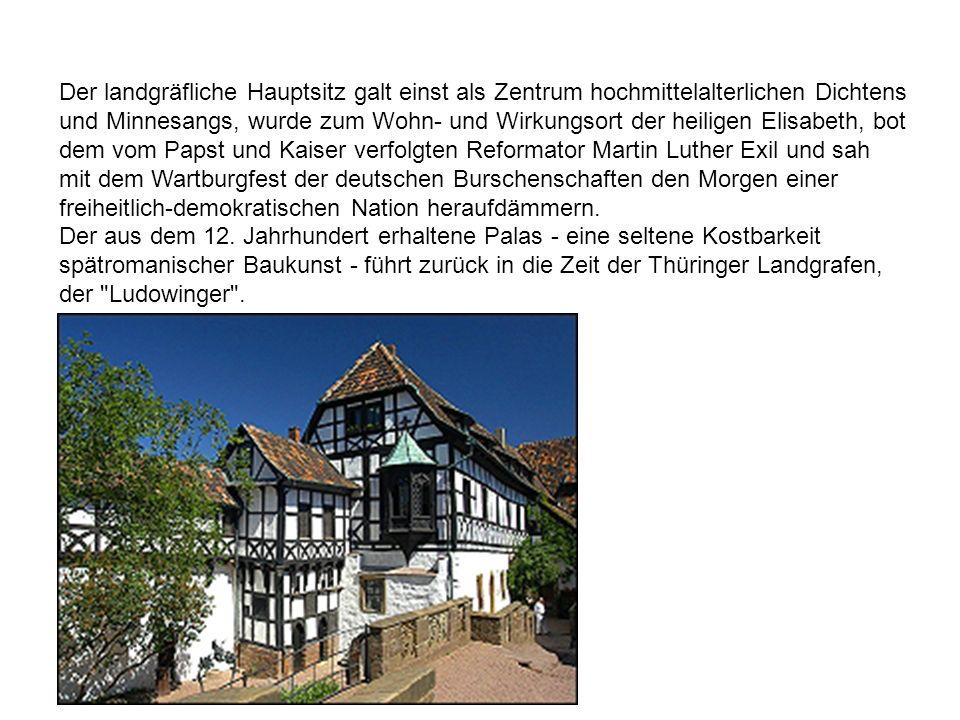 Der landgräfliche Hauptsitz galt einst als Zentrum hochmittelalterlichen Dichtens und Minnesangs, wurde zum Wohn- und Wirkungsort der heiligen Elisabe