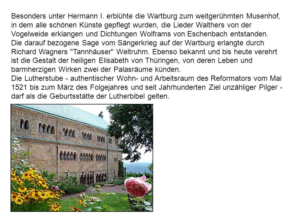 Besonders unter Hermann I. erblühte die Wartburg zum weitgerühmten Musenhof, in dem alle schönen Künste gepflegt wurden, die Lieder Walthers von der V