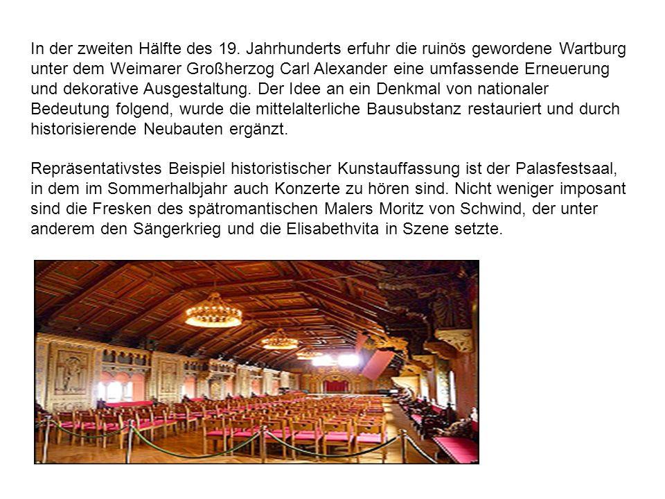In der zweiten Hälfte des 19. Jahrhunderts erfuhr die ruinös gewordene Wartburg unter dem Weimarer Großherzog Carl Alexander eine umfassende Erneuerun