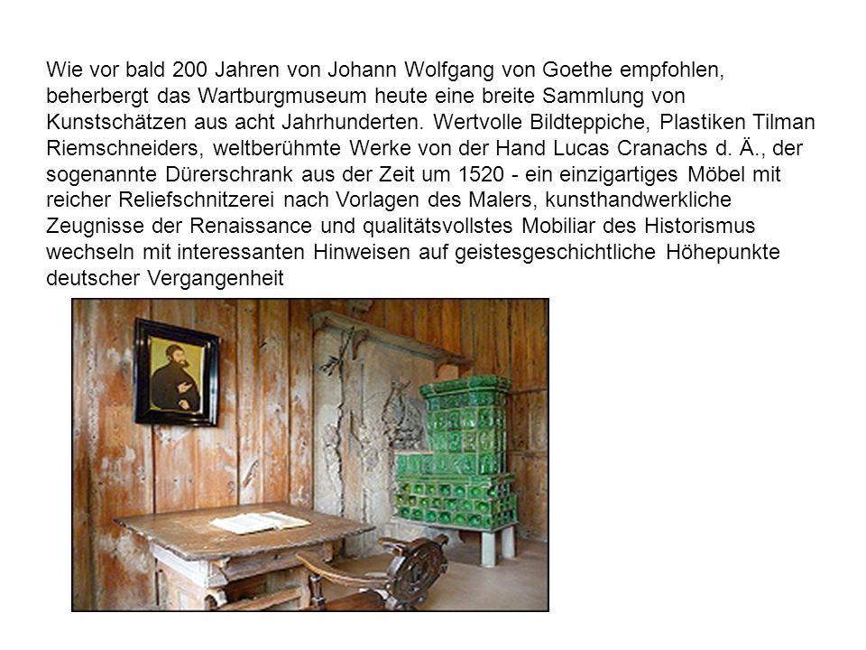 Wie vor bald 200 Jahren von Johann Wolfgang von Goethe empfohlen, beherbergt das Wartburgmuseum heute eine breite Sammlung von Kunstschätzen aus acht
