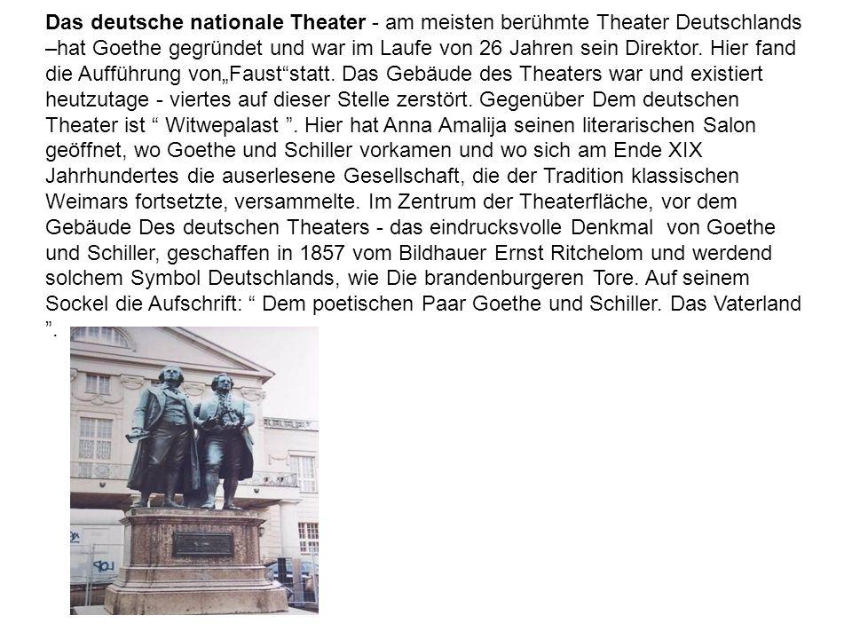 Das deutsche nationale Theater - am meisten berühmte Theater Deutschlands –hat Goethe gegründet und war im Laufe von 26 Jahren sein Direktor. Hier fan