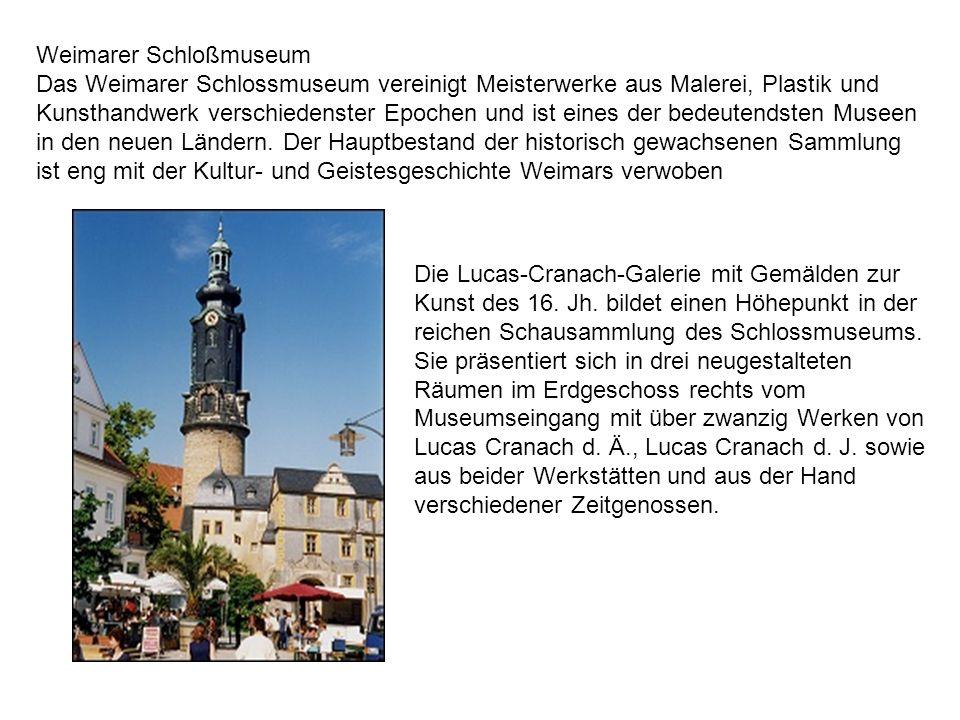 Weimarer Schloßmuseum Das Weimarer Schlossmuseum vereinigt Meisterwerke aus Malerei, Plastik und Kunsthandwerk verschiedenster Epochen und ist eines d