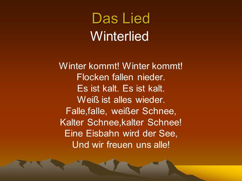 Das Lied Winterlied Winter kommt! Flocken fallen nieder. Es ist kalt. Weiß ist alles wieder. Falle,falle, weißer Schnee, Kalter Schnee,kalter Schnee!
