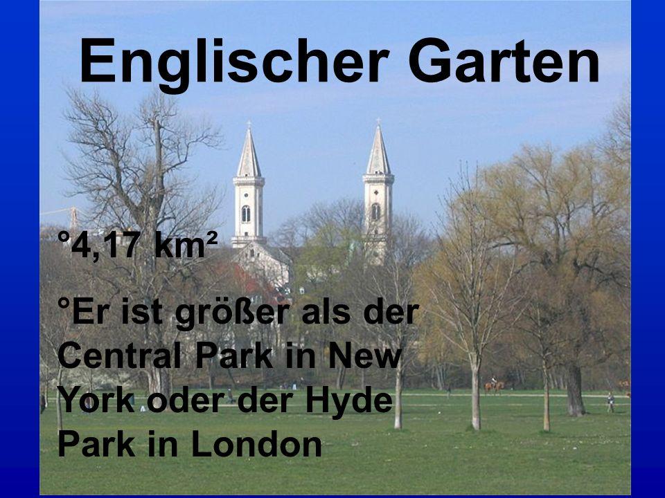 °4,17 km² °Er ist größer als der Central Park in New York oder der Hyde Park in London Englischer Garten