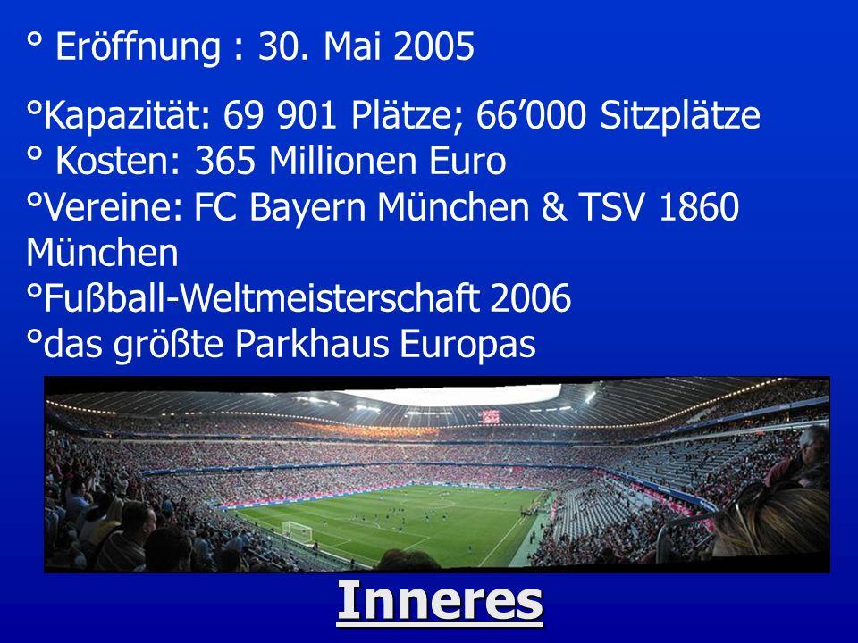 Inneres ° Eröffnung : 30. Mai 2005 °Kapazität: 69 901 Plätze; 66000 Sitzplätze ° Kosten: 365 Millionen Euro °Vereine: FC Bayern München & TSV 1860 Mün