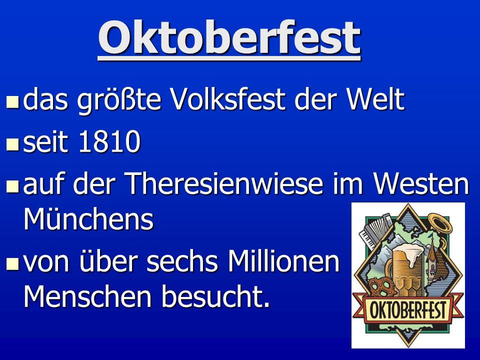 Oktoberfest das größte Volksfest der Welt das größte Volksfest der Welt seit 1810 seit 1810 auf der Theresienwiese im Westen Münchens auf der Theresie