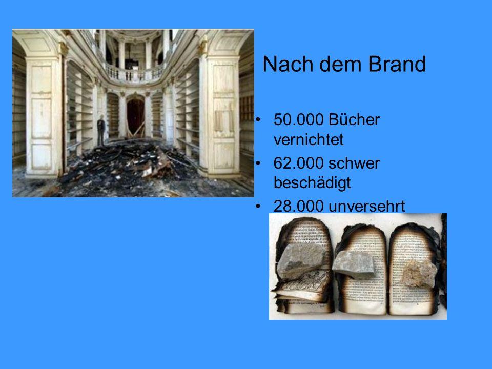 Nach dem Brand 50.000 Bücher vernichtet 62.000 schwer beschädigt 28.000 unversehrt