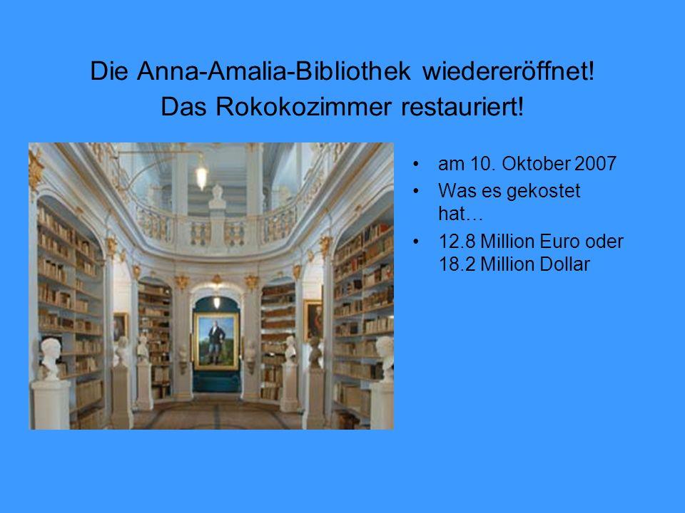 Die Anna-Amalia-Bibliothek wiedereröffnet.Das Rokokozimmer restauriert.
